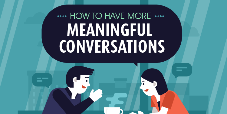 How to Have More Meaningful Conversations