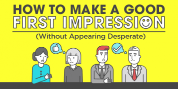 How to Make a Good First Impression (Without Appearing Desperate)
