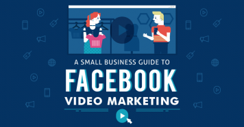A Small Business Guide to Facebook Video Marketing