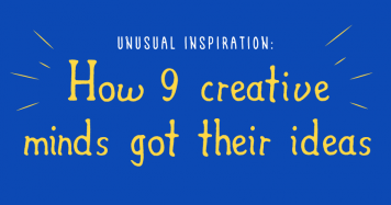Unusual Inspiration: How 9 Creative Minds Got Their Ideas